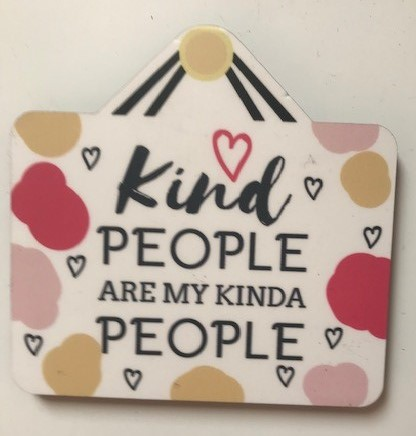 Kind people are my kind of people magnet